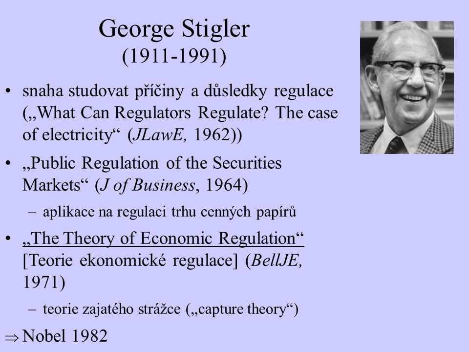 "snaha studovat příčiny a důsledky regulace (""What Can Regulators Regulate? The case of electricity"" (JLawE, 1962)) ""Public Regulation of the Securitie"