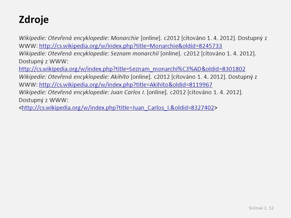 Snímek č. 12 Zdroje Wikipedie: Otevřená encyklopedie: Monarchie [online]. c2012 [citováno 1. 4. 2012]. Dostupný z WWW: http://cs.wikipedia.org/w/index