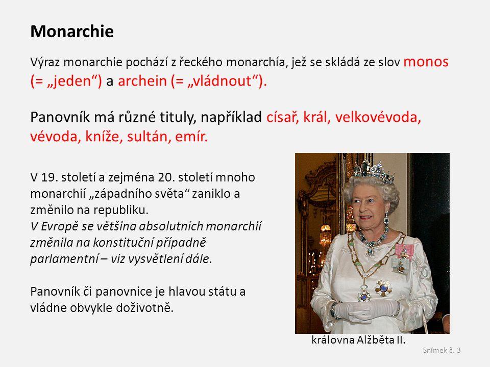 """Snímek č. 3 Výraz monarchie pochází z řeckého monarchía, jež se skládá ze slov monos (= """"jeden"""") a archein (= """"vládnout""""). Panovník má různé tituly, n"""