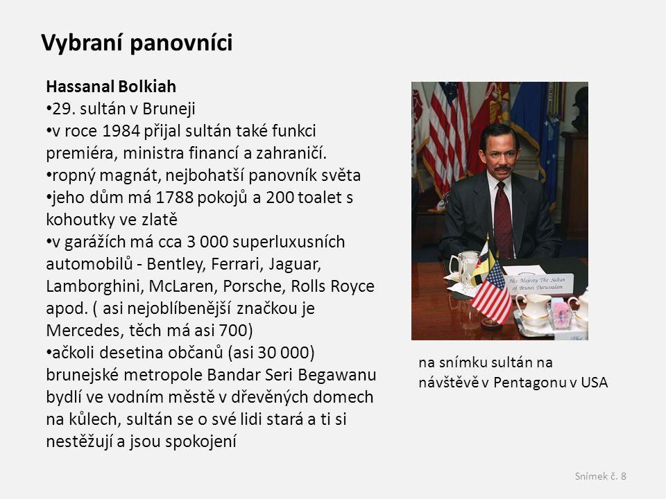 Snímek č. 8 Vybraní panovníci Hassanal Bolkiah 29. sultán v Bruneji v roce 1984 přijal sultán také funkci premiéra, ministra financí a zahraničí. ropn