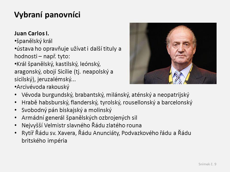 Snímek č. 9 Vybraní panovníci Juan Carlos I. španělský král ústava ho opravňuje užívat i další tituly a hodnosti – např. tyto: Král španělský, kastils
