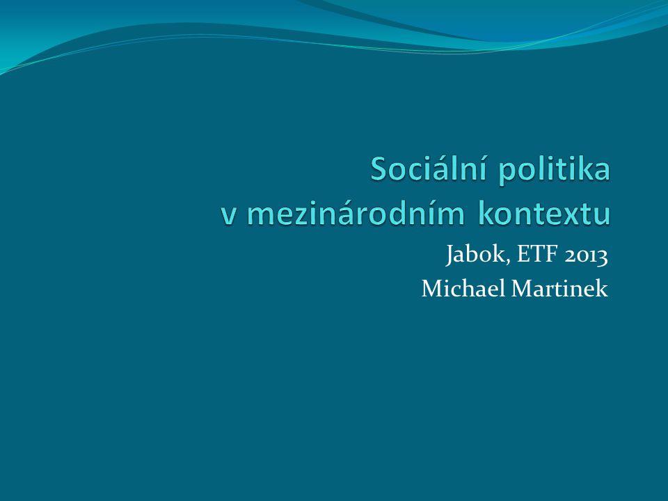 1 Sociální politika v mezinárodním kontextu. Jabok / ETF, 2013. Michael Martinek2
