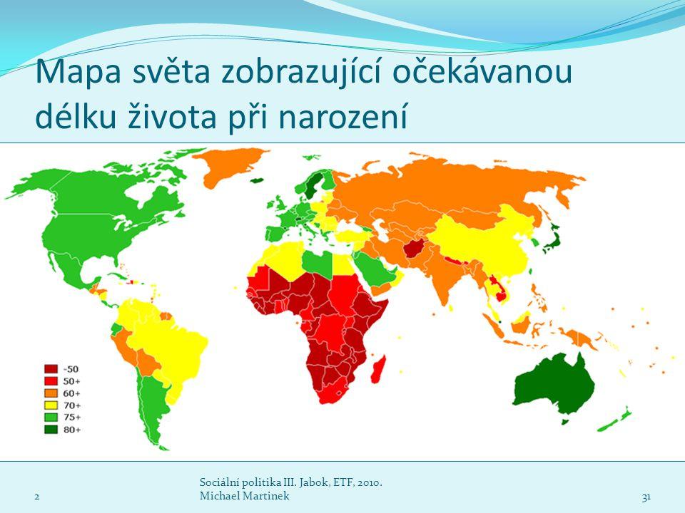 Mapa světa zobrazující očekávanou délku života při narození 2 Sociální politika III. Jabok, ETF, 2010. Michael Martinek31