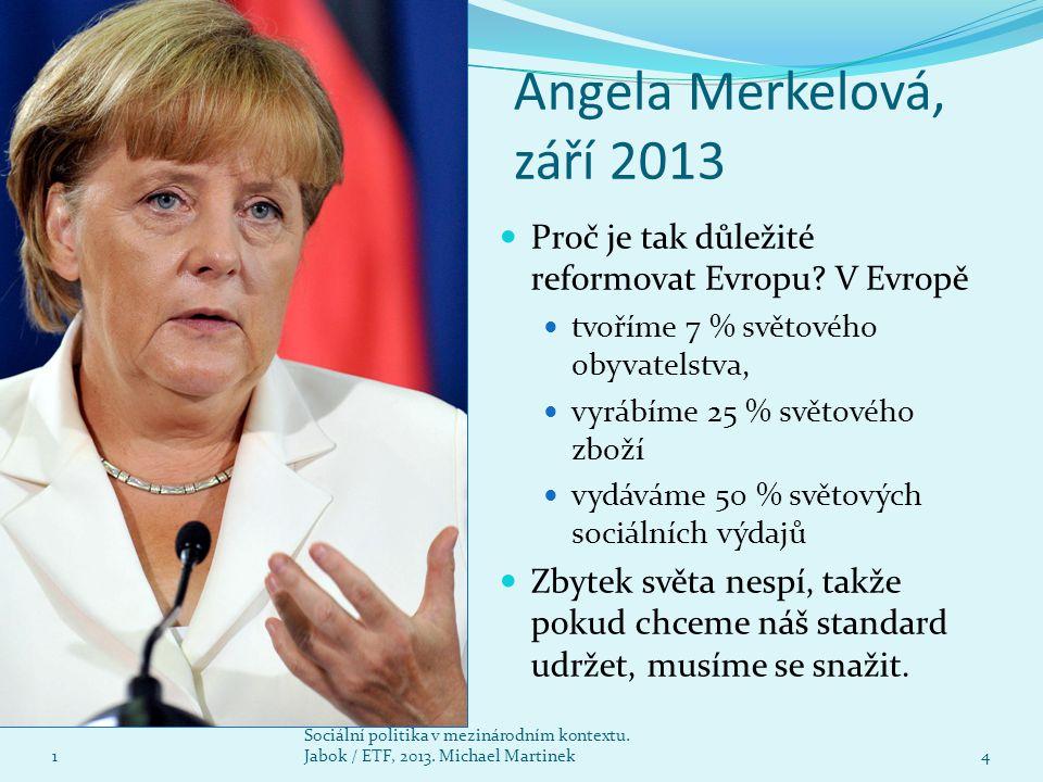 Angela Merkelová, září 2013 Proč je tak důležité reformovat Evropu? V Evropě tvoříme 7 % světového obyvatelstva, vyrábíme 25 % světového zboží vydávám