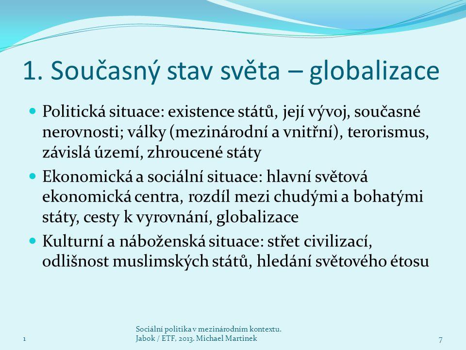 1. Současný stav světa – globalizace Politická situace: existence států, její vývoj, současné nerovnosti; války (mezinárodní a vnitřní), terorismus, z