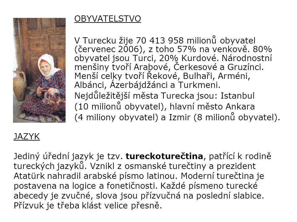 NÁBOŽENSTVÍ Turci jsou většinou muslimové (sunnité).
