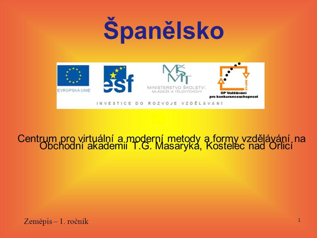 Centrum pro virtuální a moderní metody a formy vzdělávání na Obchodní akademii T.G. Masaryka, Kostelec nad Orlicí Zeměpis – 1. ročník 1 Španělsko