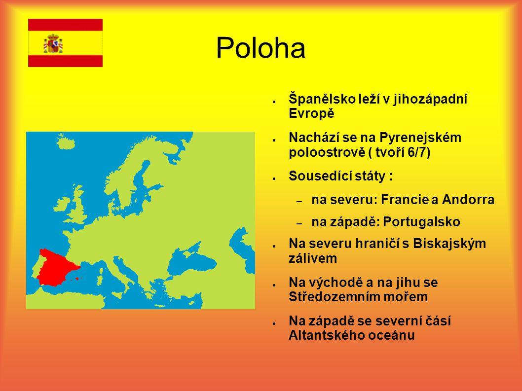 Poloha ● Španělsko leží v jihozápadní Evropě ● Nachází se na Pyrenejském poloostrově ( tvoří 6/7) ● Sousedící státy : – na severu: Francie a Andorra – na západě: Portugalsko ● Na severu hraničí s Biskajským zálivem ● Na východě a na jihu se Středozemním mořem ● Na západě se severní čásí Altantského oceánu