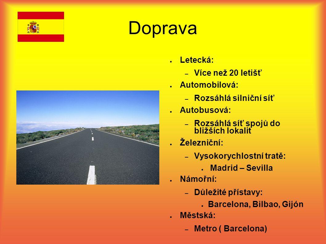 Doprava ● Letecká: – Více než 20 letišť ● Automobilová: – Rozsáhlá silniční síť ● Autobusová: – Rozsáhlá síť spojů do bližších lokalit ● Železniční: – Vysokorychlostní tratě: ● Madrid – Sevilla ● Námořní: – Důležité přístavy: ● Barcelona, Bilbao, Gijón ● Městská: – Metro ( Barcelona)