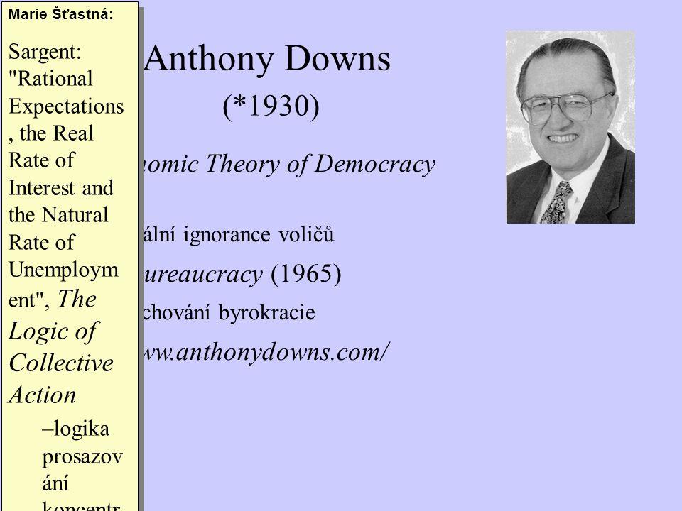 An Economic Theory of Democracy (1957) –racionální ignorance voličů Inside Bureaucracy (1965) –popis chování byrokracie http://www.anthonydowns.com/ A