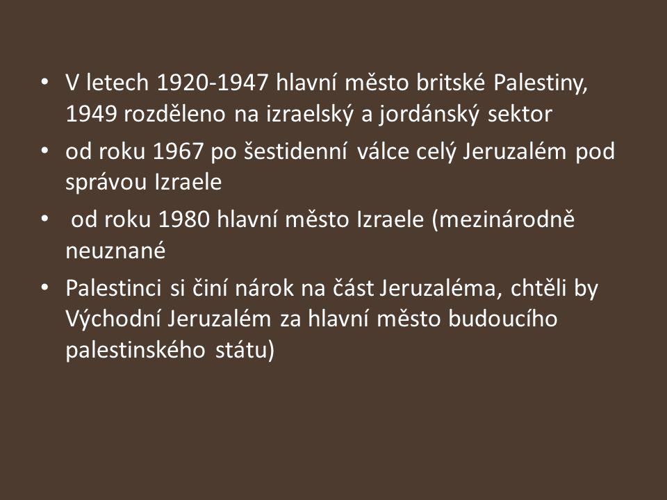 V letech 1920-1947 hlavní město britské Palestiny, 1949 rozděleno na izraelský a jordánský sektor od roku 1967 po šestidenní válce celý Jeruzalém pod