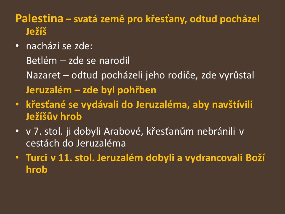 Palestina – svatá země pro křesťany, odtud pocházel Ježíš nachází se zde: Betlém – zde se narodil Nazaret – odtud pocházeli jeho rodiče, zde vyrůstal
