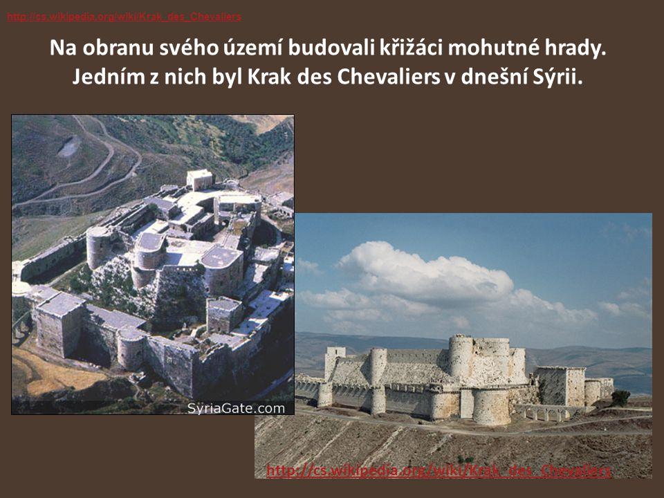 Na obranu svého území budovali křižáci mohutné hrady. Jedním z nich byl Krak des Chevaliers v dnešní Sýrii. http://cs.wikipedia.org/wiki/Krak_des_Chev
