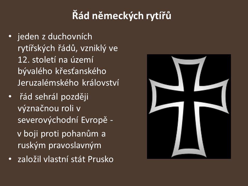 Řád německých rytířů jeden z duchovních rytířských řádů, vzniklý ve 12. století na území bývalého křesťanského Jeruzalémského království řád sehrál po