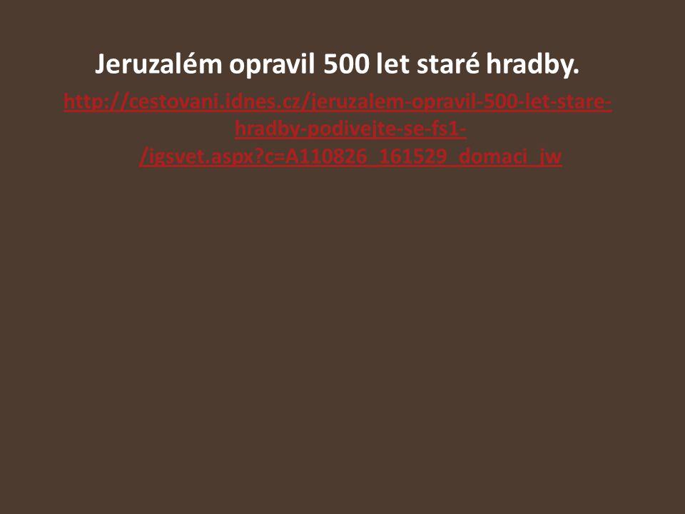 Jeruzalém opravil 500 let staré hradby. http://cestovani.idnes.cz/jeruzalem-opravil-500-let-stare- hradby-podivejte-se-fs1- /igsvet.aspx?c=A110826_161