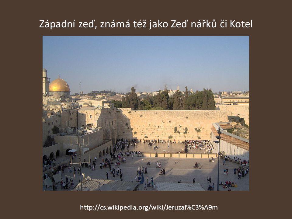 Západní zeď, známá též jako Zeď nářků či Kotel http://cs.wikipedia.org/wiki/Jeruzal%C3%A9m
