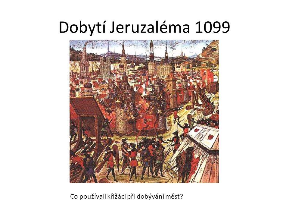 Dobytí Jeruzaléma 1099 Co používali křižáci při dobývání měst?