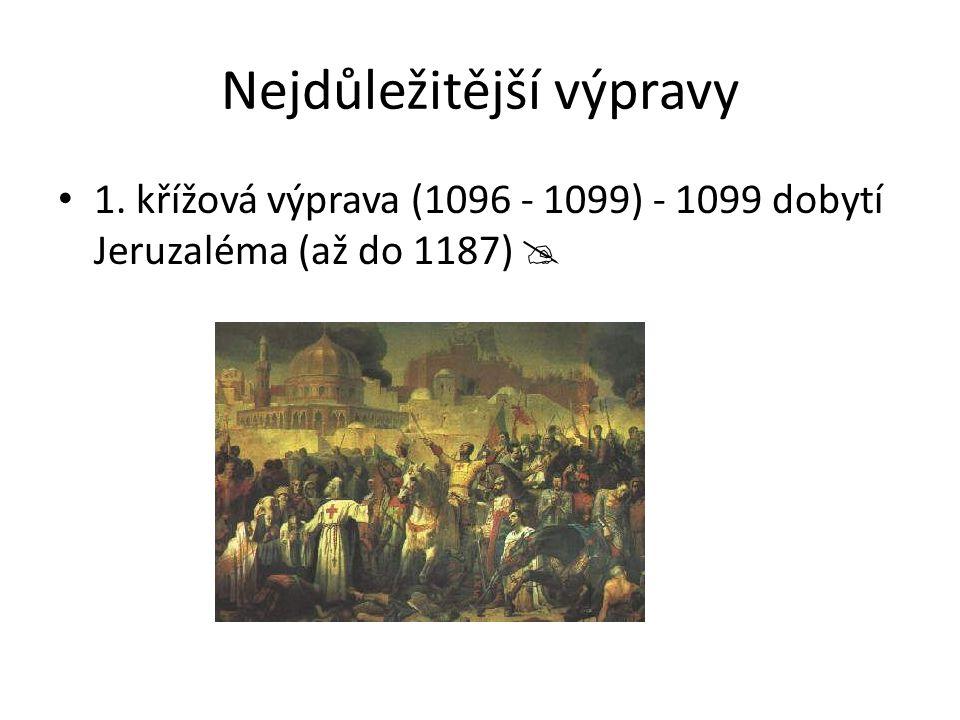Nejdůležitější výpravy 1. křížová výprava (1096 - 1099) - 1099 dobytí Jeruzaléma (až do 1187) 