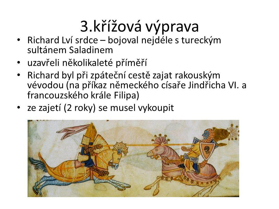 3.křížová výprava Richard Lví srdce – bojoval nejdéle s tureckým sultánem Saladinem uzavřeli několikaleté příměří Richard byl při zpáteční cestě zajat