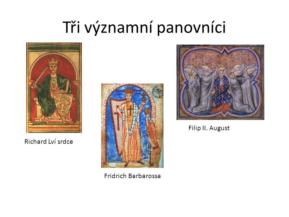 Tři významní panovníci Richard Lví srdce Fridrich Barbarossa Filip II. August
