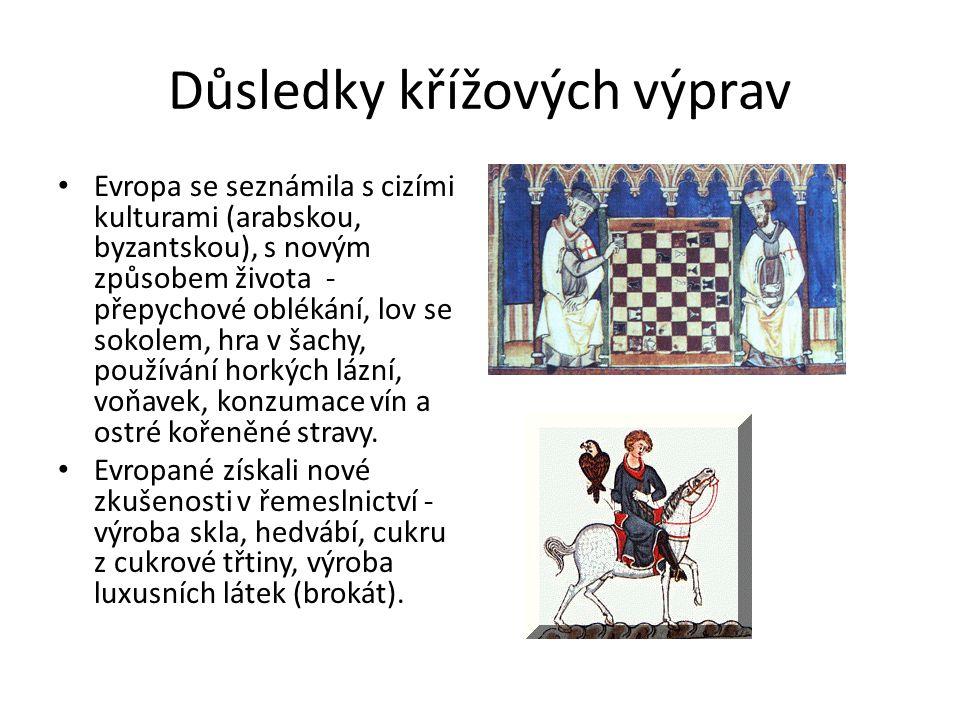 Důsledky křížových výprav Evropa se seznámila s cizími kulturami (arabskou, byzantskou), s novým způsobem života - přepychové oblékání, lov se sokolem