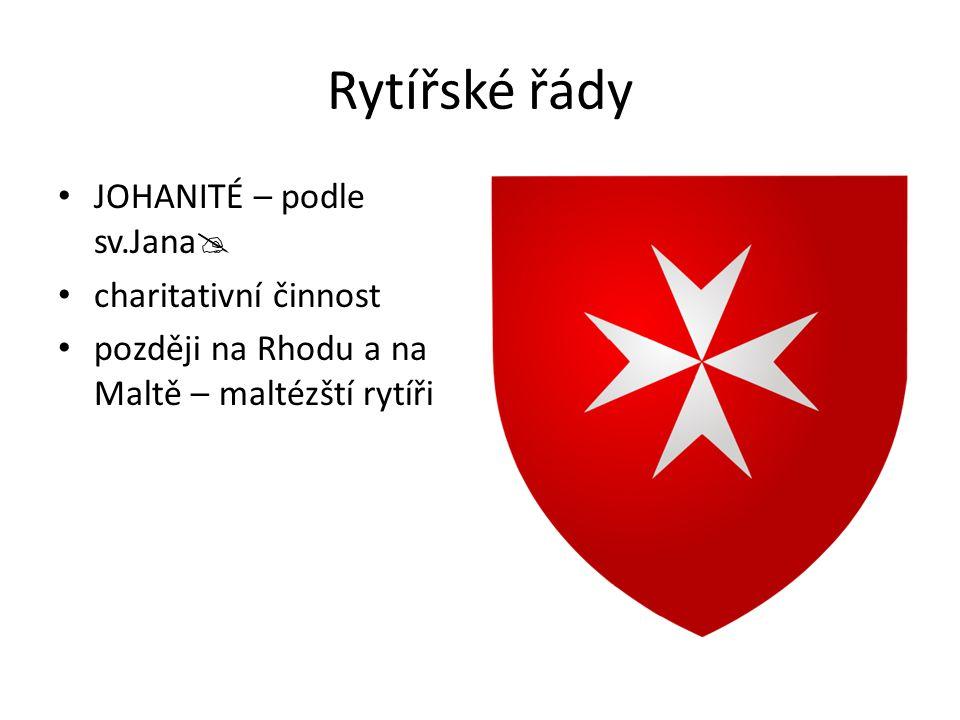 Rytířské řády JOHANITÉ – podle sv.Jana  charitativní činnost později na Rhodu a na Maltě – maltézští rytíři
