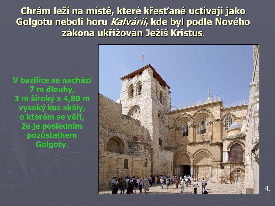 Chrám leží na místě, které křesťané uctívají jako Golgotu neboli horu Kalvárii, kde byl podle Nového zákona ukřižován Ježíš Kristus.