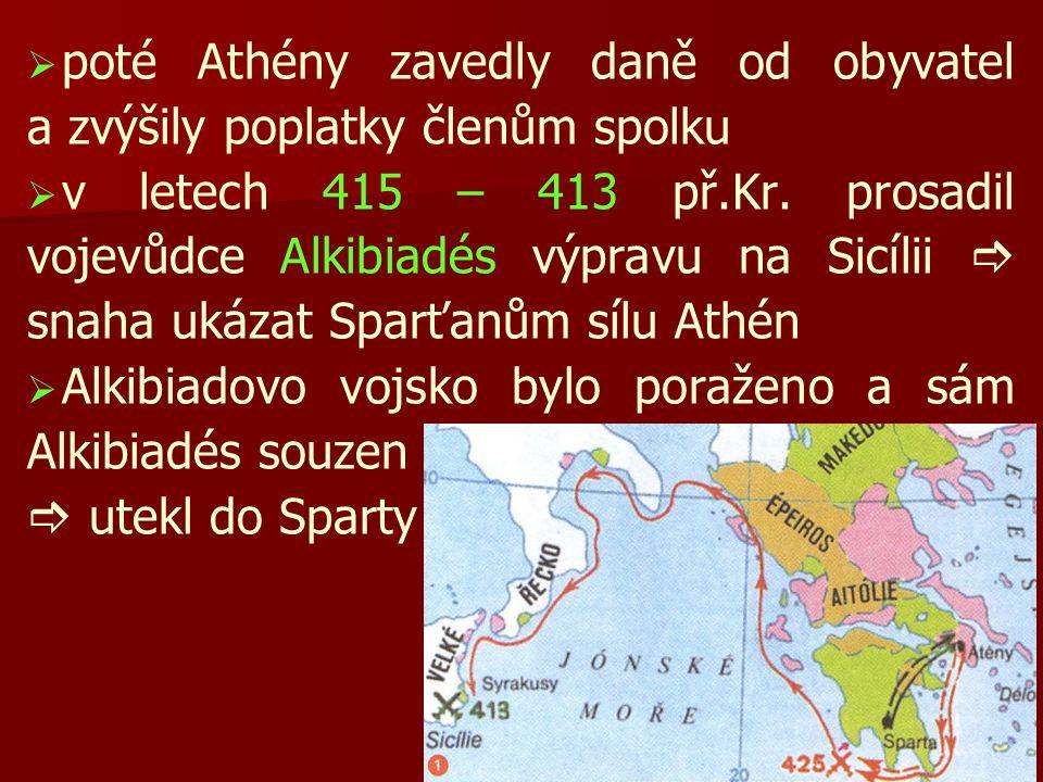   poté Athény zavedly daně od obyvatel a zvýšily poplatky členům spolku   v letech 415 – 413 př.Kr.