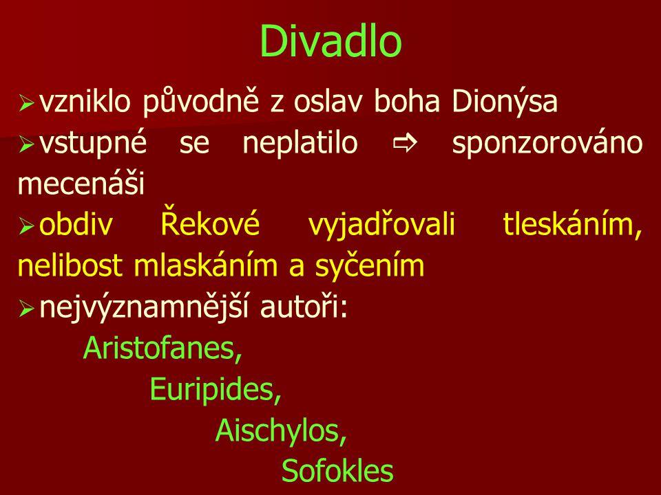 Divadlo   vzniklo původně z oslav boha Dionýsa   vstupné se neplatilo  sponzorováno mecenáši   obdiv Řekové vyjadřovali tleskáním, nelibost mlaskáním a syčením   nejvýznamnější autoři: Aristofanes, Euripides, Aischylos, Sofokles