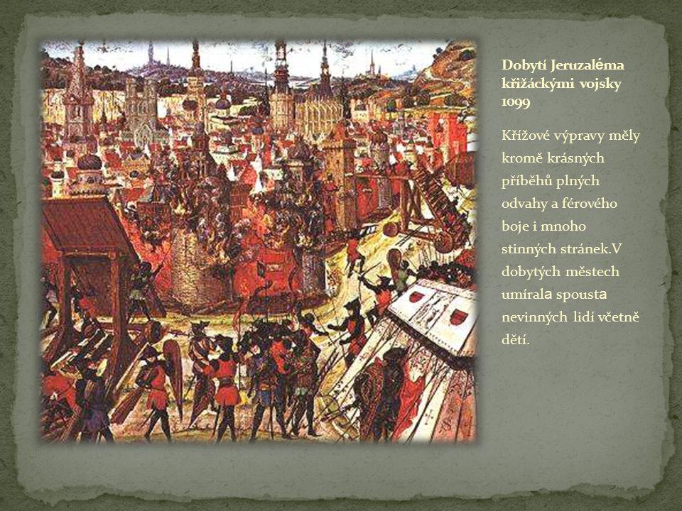 Křížové výpravy měly kromě krásných příběhů plných odvahy a férového boje i mnoho stinných stránek.V dobytých městech umíral a spoust a nevinných lidí