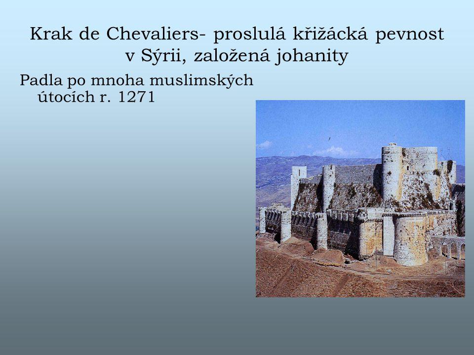 Krak de Chevaliers- proslulá křižácká pevnost v Sýrii, založená johanity Padla po mnoha muslimských útocích r.