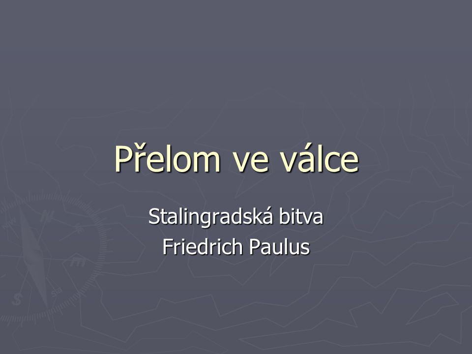 Friedrich Paulus ► Na místní frontu se z moskevské fronty přesunuje se svým štábem nejlepší Stalinův velitel maršál Žukov ► Schyluje se k rozhodující bitvě druhé světové války, velitelem německé strany je Paulus...