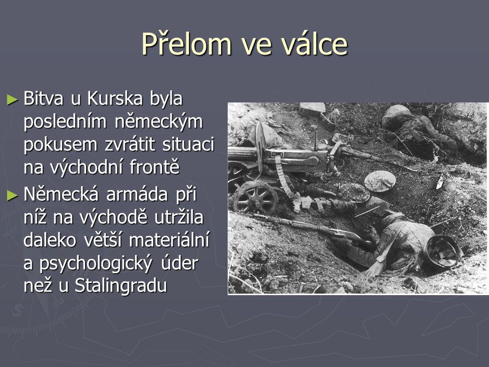 Přelom ve válce ► Bitva u Kurska byla posledním německým pokusem zvrátit situaci na východní frontě ► Německá armáda při níž na východě utržila daleko