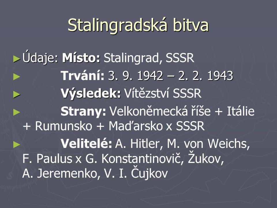 Stalingradská bitva ► Údaje: Místo: ► Údaje: Místo: Stalingrad, SSSR ► 3. 9. 1942 – 2. 2. 1943 ► Trvání: 3. 9. 1942 – 2. 2. 1943 ► Výsledek: ► Výslede