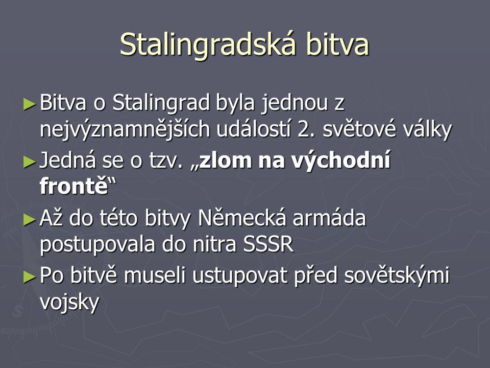 """Stalingradská bitva ► Bitva o Stalingrad byla jednou z nejvýznamnějších událostí 2. světové války ► Jedná se o tzv. """"zlom na východní frontě"""" ► Až do"""