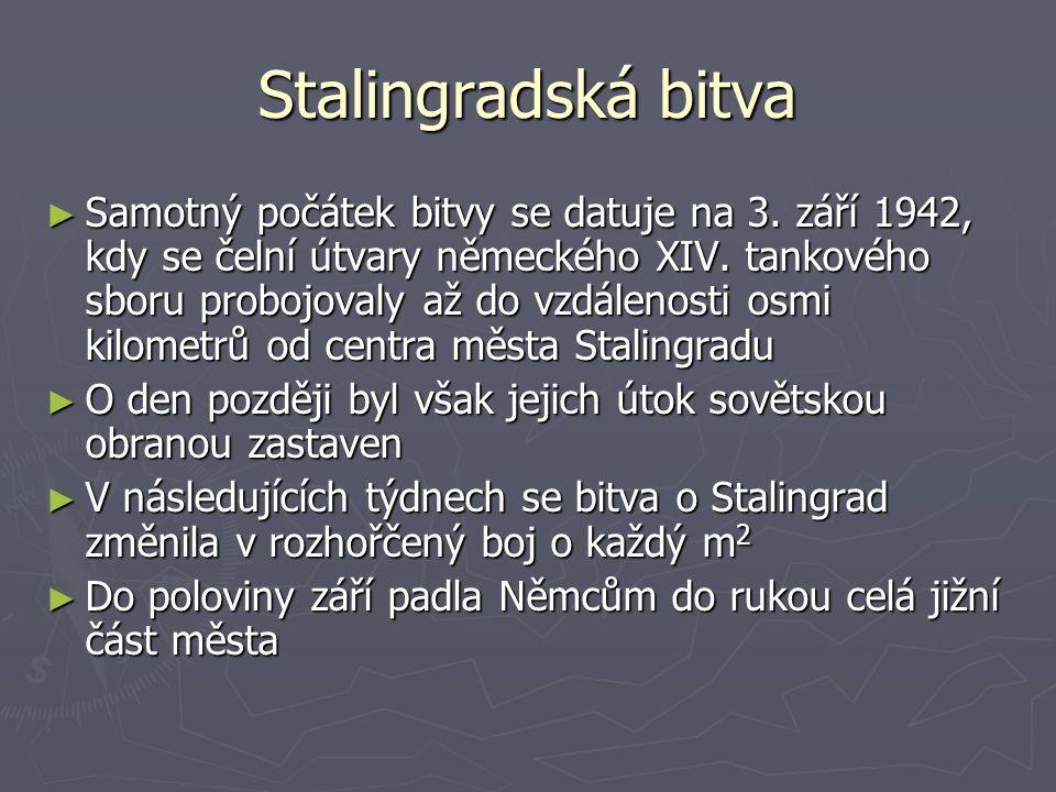 Stalingradská bitva ►S►S►S►Samotný počátek bitvy se datuje na 3. září 1942, kdy se čelní útvary německého XIV. tankového sboru probojovaly až do vzdál
