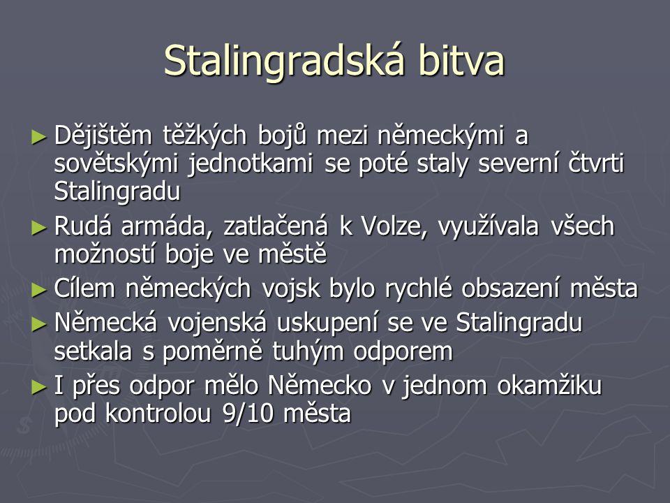 ► Dějištěm těžkých bojů mezi německými a sovětskými jednotkami se poté staly severní čtvrti Stalingradu ► Rudá armáda, zatlačená k Volze, využívala vš