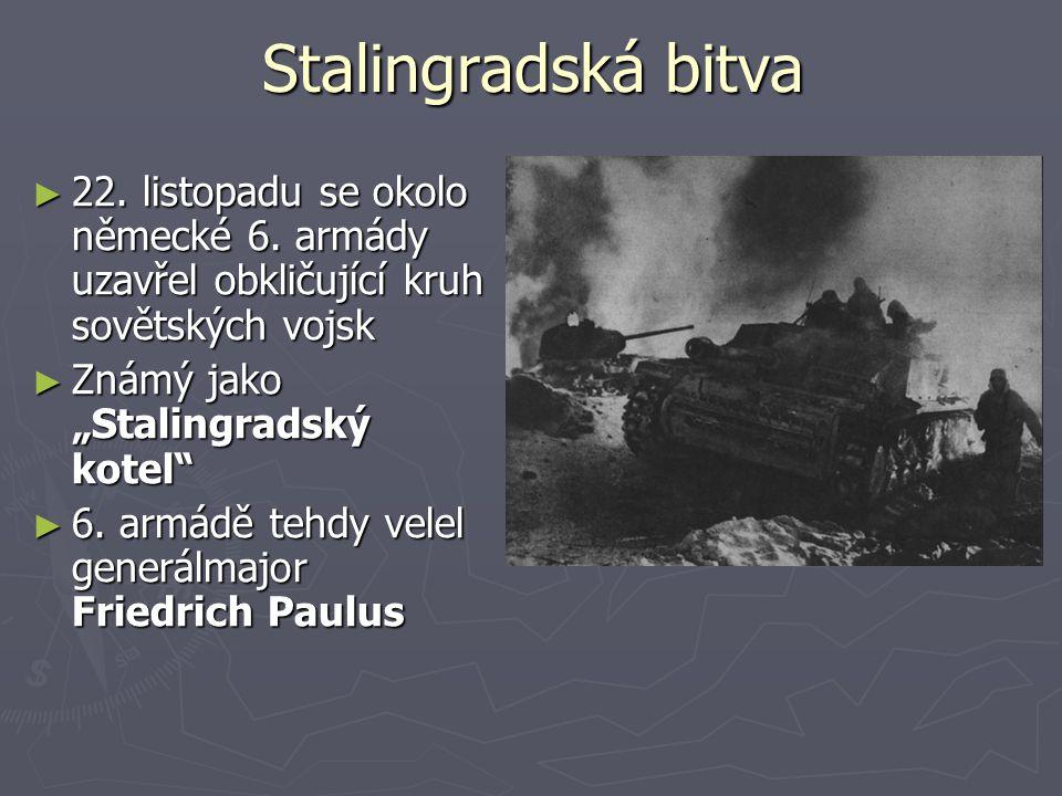 """Stalingradská bitva ► 22. listopadu se okolo německé 6. armády uzavřel obkličující kruh sovětských vojsk ► Známý jako """"Stalingradský kotel"""" ► 6. armád"""