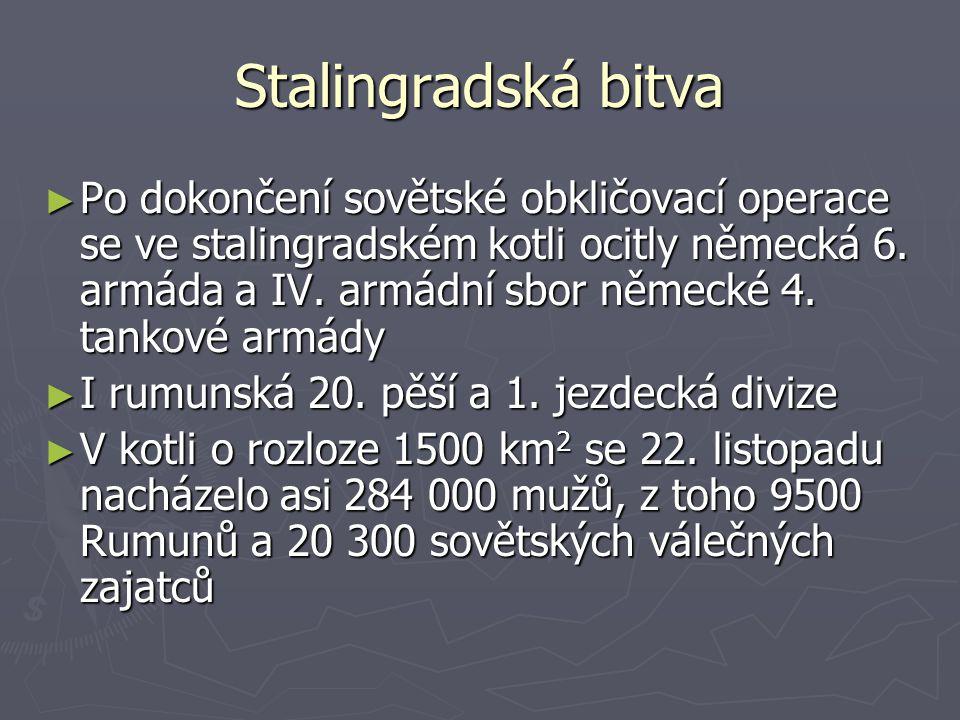 Stalingradská bitva ► Po dokončení sovětské obkličovací operace se ve stalingradském kotli ocitly německá 6. armáda a IV. armádní sbor německé 4. tank