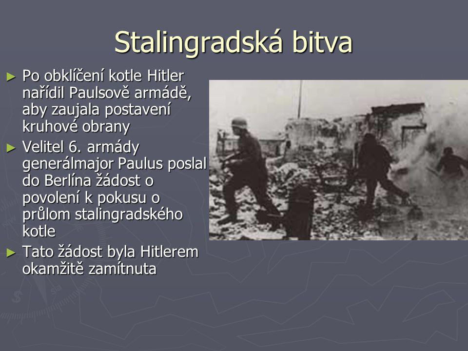 Stalingradská bitva ► Po obklíčení kotle Hitler nařídil Paulsově armádě, aby zaujala postavení kruhové obrany ► Velitel 6. armády generálmajor Paulus