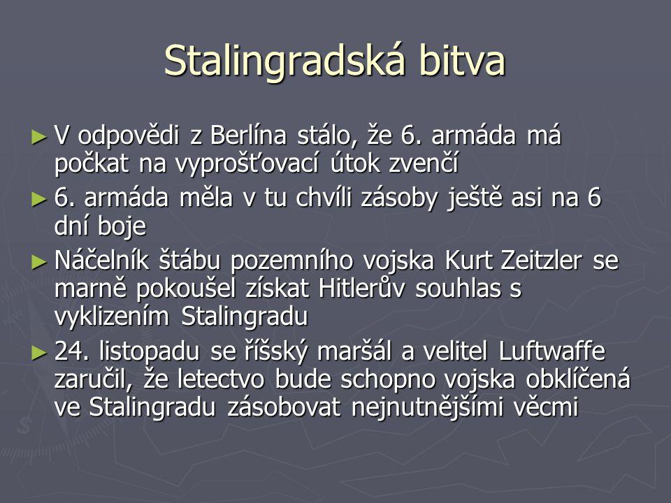 Stalingradská bitva ► V odpovědi z Berlína stálo, že 6. armáda má počkat na vyprošťovací útok zvenčí ► 6. armáda měla v tu chvíli zásoby ještě asi na