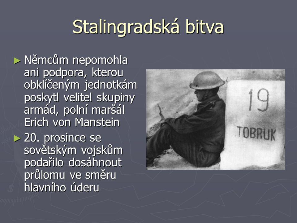 Stalingradská bitva ► Němcům nepomohla ani podpora, kterou obklíčeným jednotkám poskytl velitel skupiny armád, polní maršál Erich von Manstein ► 20. p