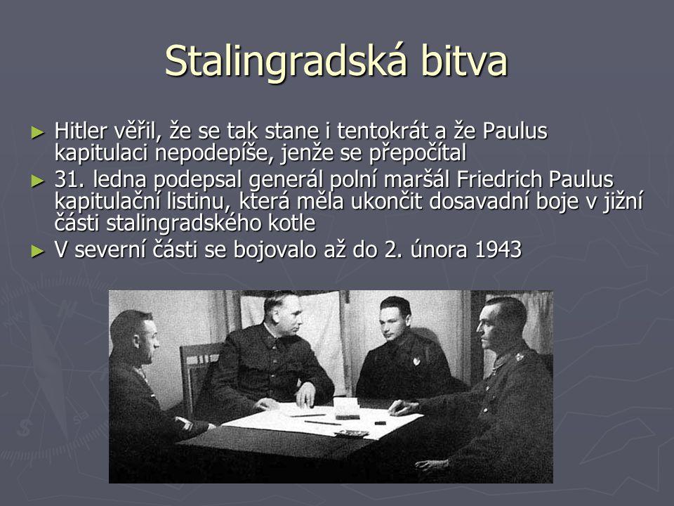 Stalingradská bitva ► Hitler věřil, že se tak stane i tentokrát a že Paulus kapitulaci nepodepíše, jenže se přepočítal ► 31. ledna podepsal generál po