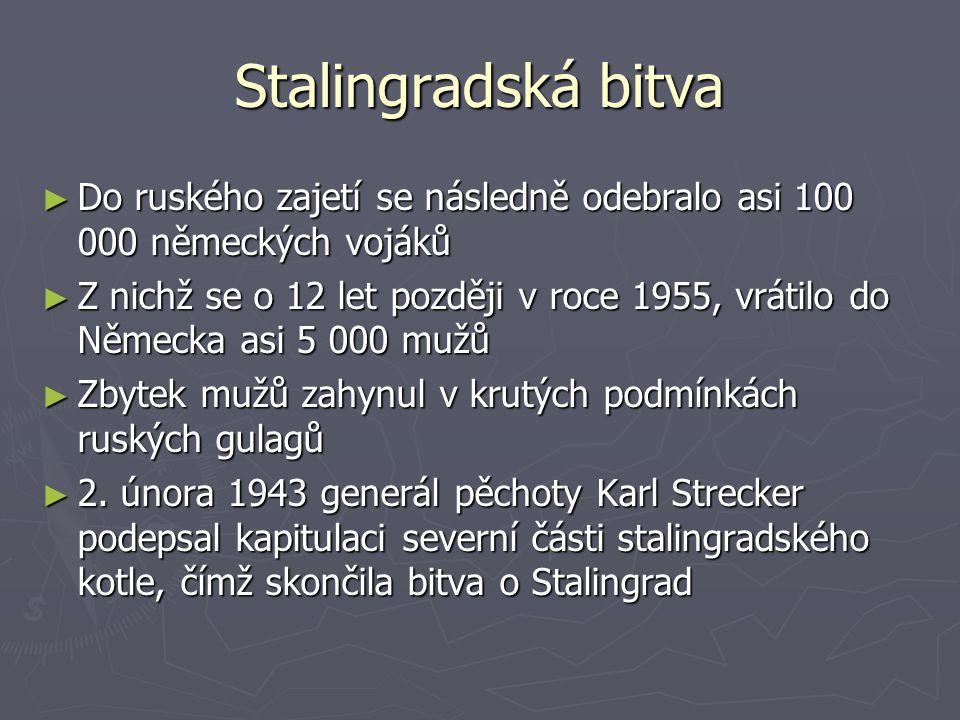 Stalingradská bitva ►D►D►D►Do ruského zajetí se následně odebralo asi 100 000 německých vojáků ►Z►Z►Z►Z nichž se o 12 let později v roce 1955, vrátilo