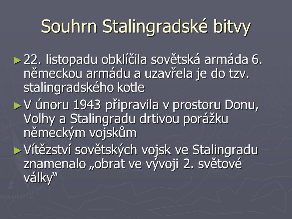 Souhrn Stalingradské bitvy ► 22. listopadu obklíčila sovětská armáda 6. německou armádu a uzavřela je do tzv. stalingradského kotle ► V únoru 1943 při