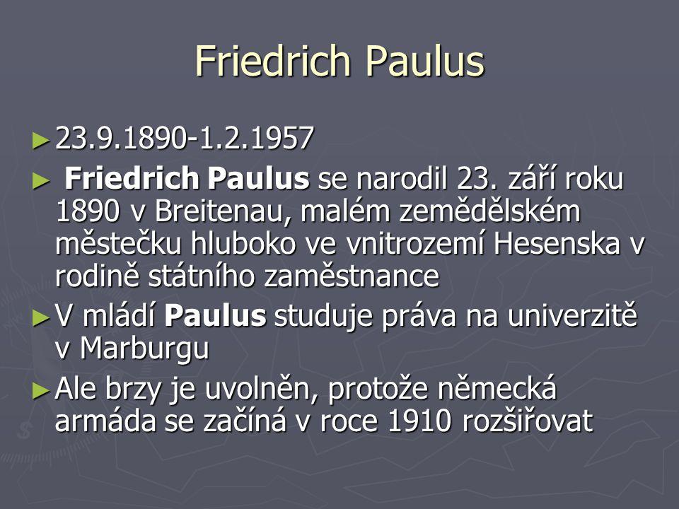 ► 23.9.1890-1.2.1957 ► Friedrich Paulus se narodil 23. září roku 1890 v Breitenau, malém zemědělském městečku hluboko ve vnitrozemí Hesenska v rodině
