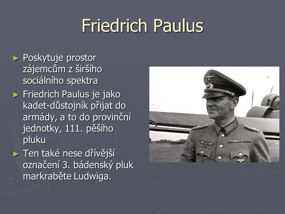Friedrich Paulus ►P►P►P►Poskytuje prostor zájemcům z širšího sociálního spektra ►F►F►F►Friedrich Paulus je jako kadet-důstojník přijat do armády, a to