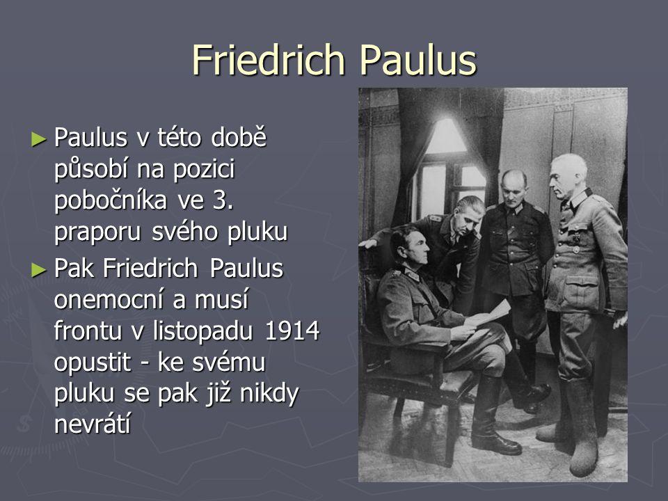 Friedrich Paulus ► Paulus v této době působí na pozici pobočníka ve 3. praporu svého pluku ► Pak Friedrich Paulus onemocní a musí frontu v listopadu 1