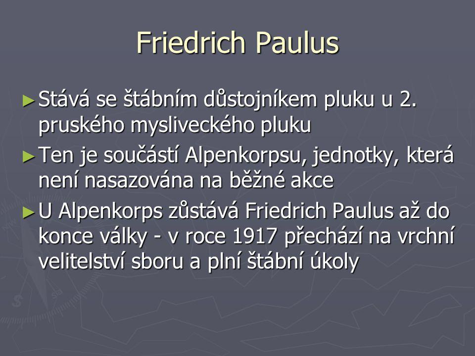 Friedrich Paulus ► Stává se štábním důstojníkem pluku u 2. pruského mysliveckého pluku ► Ten je součástí Alpenkorpsu, jednotky, která není nasazována