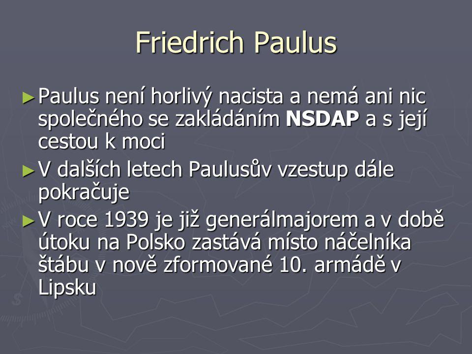 Friedrich Paulus ►P►P►P►Paulus není horlivý nacista a nemá ani nic společného se zakládáním NSDAP a s její cestou k moci ►V►V►V►V dalších letech Paulu